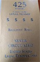 425 NET GRAMS BALLISTIC ROLL PRESIDENTIAL DOLLARS