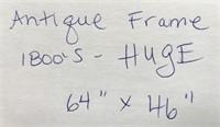 """D - ANTIQUE FRAME 1800'S - HUGE 64"""" X 46"""""""