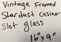 D - VINTAGE FRAMED STARDUST CASINO SLOT GLASS 16X9