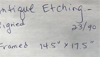 """ANTIQUE ETCHING SIGNED 23/90 FRAMED 14.5"""" X 17.5"""""""